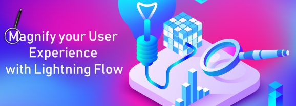 Magnify Your User Experience With Lightning Flow