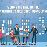 5 Signs It's Time To Hire A Certified Salesforce Consultant