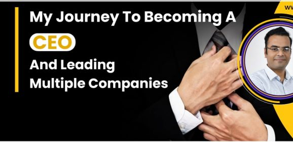 My Journey To Becoming A CEO And Leading Multiple Companies